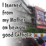 8 lessons I learned from my Mother on being a good Catholic